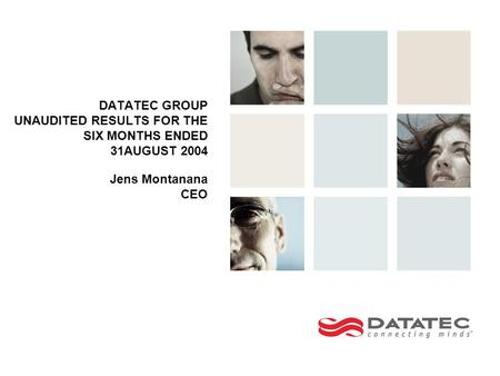 DATATEC GROUP UNAUDITED RESULTS FOR THE SIX MONTHS ENDED 31AUGUST 2004 Jens Montanana CEO.