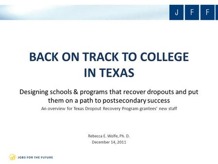 BACK ON TRACK TO COLLEGE IN TEXAS Designing schools & programs that recover dropouts and put them on a path to postsecondary success An overview for Texas.