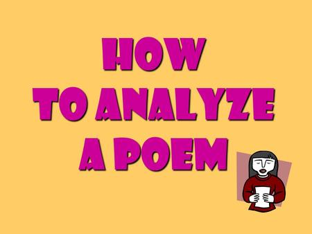 How to Analyze a Poem. Poets construct poems on purposePoets construct poems on purpose Every word and space has meaningEvery word and space has meaning.
