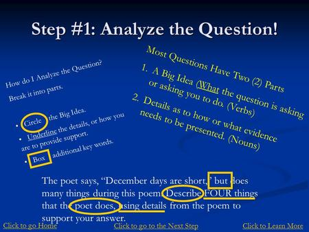 Step #1: Analyze the Question! Most Questions Have Two (2) Parts 1.A Big Idea (What the question is asking or asking you to do. (Verbs) 2.Details as to.