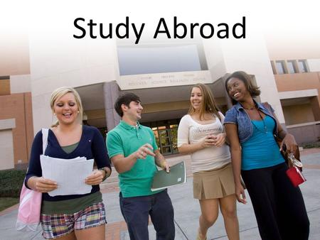 Study Abroad. What is Study Abroad? Chance to spend part of your degree studying at a partner university overseas.