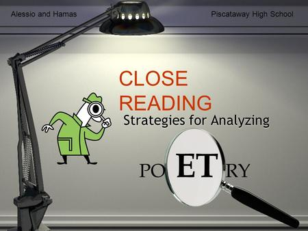 Strategies for Analyzing PO ET RY CLOSE READING Alessio and HamasPiscataway High School.