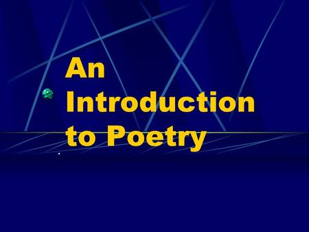 An Introduction to Poetry.. Why does man continue to write poetry in today's world? Write and answer this question in your notes. Write as much as you.