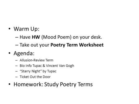Warm Up: – Have HW (Mood Poem) on your desk. – Take out your Poetry Term Worksheet Agenda: – Allusion-Review Term – Bio Info Tupac & Vincent Van Gogh –