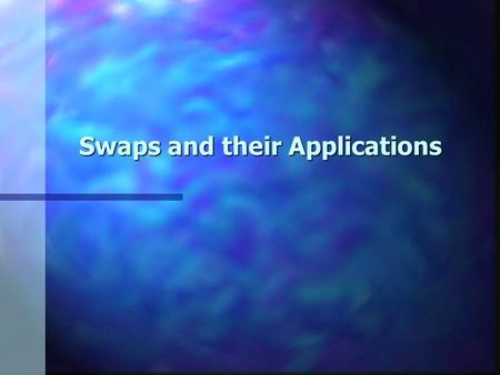 Swaps and their Applications. 2 Overview of Swaps Swaps – Obligates two parties to exchange some specified cash flows at specified intervals over a specified.