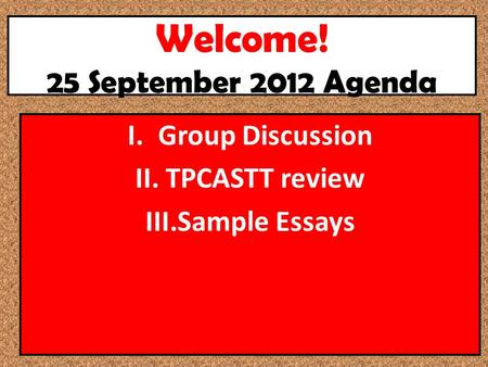 Welcome! 25 September 2012 Agenda I.Group Discussion II.TPCASTT review III.Sample Essays.
