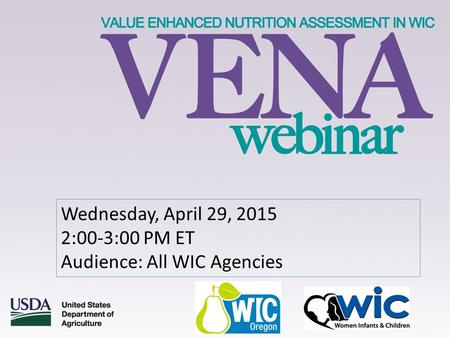 Wednesday, April 29, 2015 2:00-3:00 PM ET Audience: All WIC Agencies.