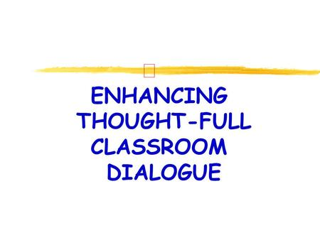 Ð ENHANCING THOUGHT-FULL CLASSROOM DIALOGUE. THINKING VERBS IN STANDARDS ANALYZE APPLY CLASSIFY COMPARE CONNECT CONTRAST DESCRIBE DISCUSS ELABORATE EXPLORE.