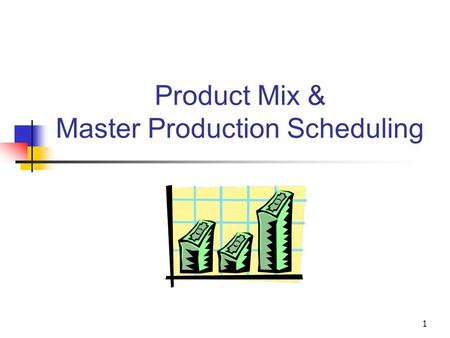 1 Product Mix & Master Production Scheduling. 2 Product Mix Problem Quantity of Each of Multiple Products to Produce - Example: How Much of Various Flavors.