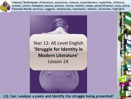 Miss L. Hamilton Extend your Bishop Justus 6 th Form Year 12: AS Level English 'Struggle for Identity in Modern Literature' Lesson 24 Year 12: