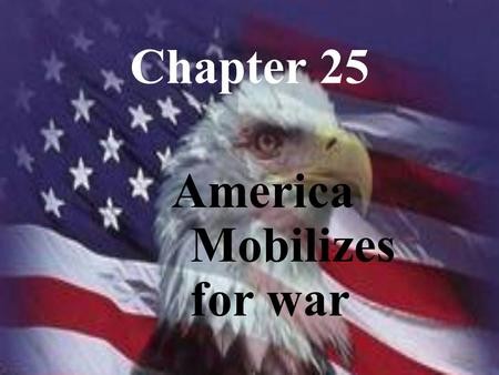 Chapter 25 America Mobilizes for war. Selective Service.