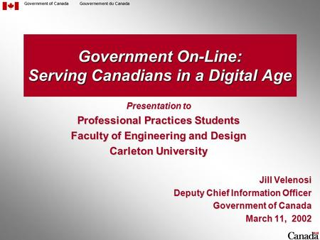 Government of CanadaGouvernement du Canada Government On-Line: Serving Canadians in a Digital Age Jill Velenosi Deputy Chief Information Officer Government.