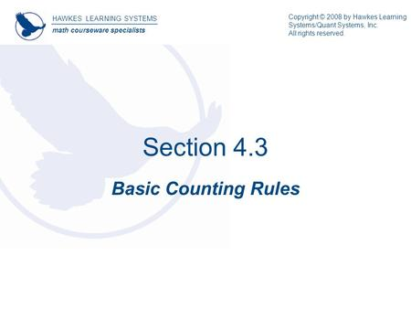 Section 4.3 Basic Counting Rules HAWKES LEARNING SYSTEMS math courseware specialists Copyright © 2008 by Hawkes Learning Systems/Quant Systems, Inc. All.