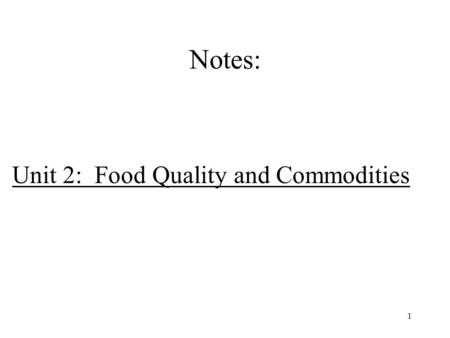 1 Notes: Unit 2: Food Quality and Commodities. 2 Food Commodities 3.1 analyse the properties of specific food commodities 3.2 select and use different.