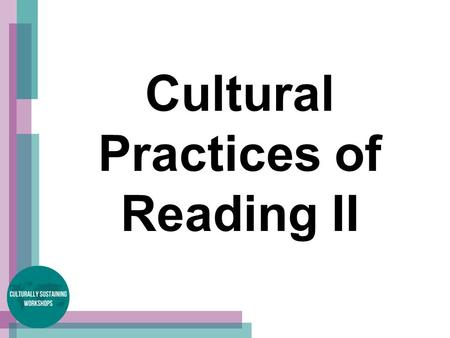 Cultural Practices of Reading II. Cultural Practices of Reading Goal: To teach rhetorical reading strategies of complex, culturally situated texts.