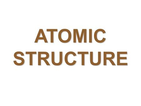 ATOMIC STRUCTURE. ATOM: smallest piece of an element. Atoms are TOO SMALL TO SEE with our eyes.Atoms are TOO SMALL TO SEE with our eyes. We must USE EVIDENCE.