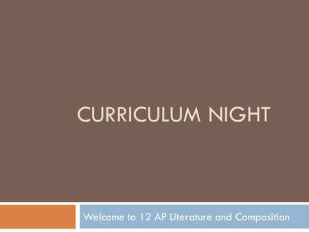 CURRICULUM NIGHT Welcome to 12 AP Literature and Composition.