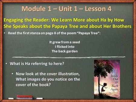 Module 1 – Unit 1 – Lesson 4 Engaging the Reader: We Learn More about Ha by How She Speaks about the Papaya Tree and about Her Brothers Read the first.