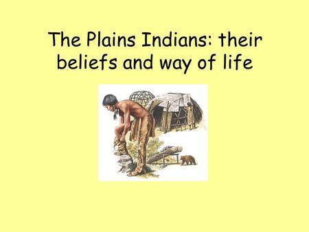 The Plains Indians: their beliefs and way of life.