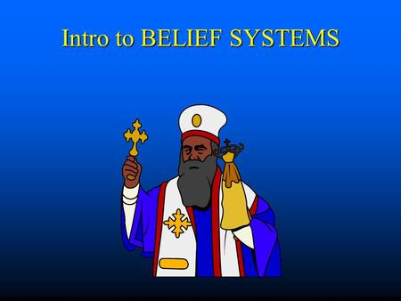 Intro to BELIEF SYSTEMS. RELIGION or PHILOSOPHY? RELIGION: (1) How was the world / universe created? (1) How was the world / universe created? (2) What.