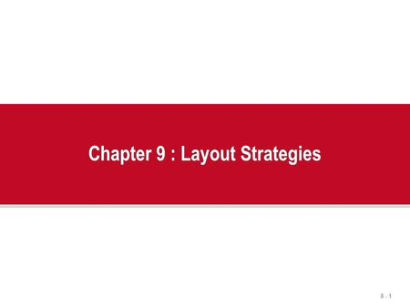 Chapter 9 : Layout Strategies