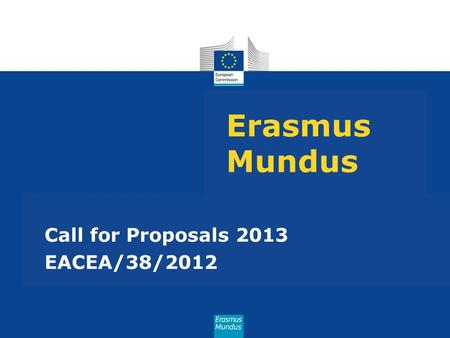 Erasmus Mundus Call for Proposals 2013 EACEA/38/2012.