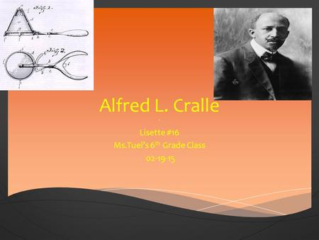 Alfred L. Cralle Lisette #16 Ms.Tuel's 6 th Grade Class 02-19-15.