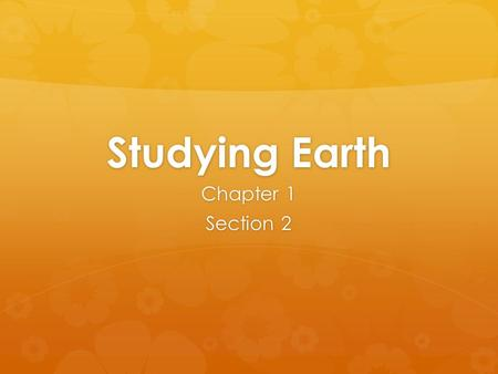 Studying Earth Chapter 1 Section 2. Standard  S.6.3a  Students know energy can be carried from one place to another by heat flow or by waves, including.