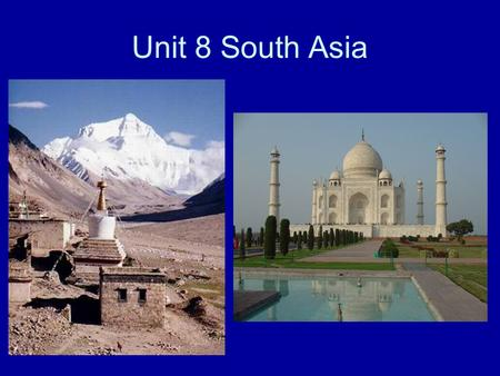 Unit 8 South Asia. Physical Features This region is made up of 7 nations South Asia is a subcontinent called the Indian Subcontinent This subcontinent.