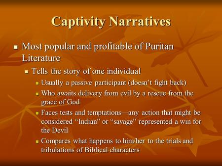 Captivity Narratives Most popular and profitable of Puritan Literature Most popular and profitable of Puritan Literature Tells the story of one individual.