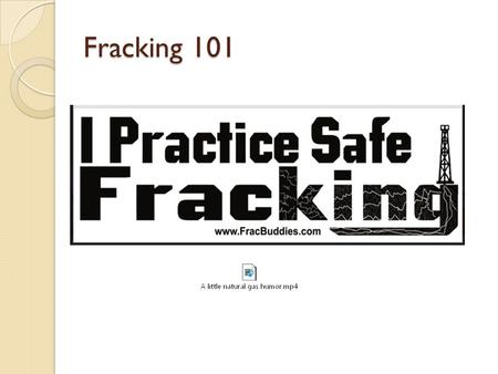 Fracking 101. Fracking is a debated environmental and political issue. Industry's insist it is a safe and economical source of clean energy; critics,