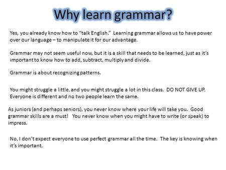 "Why learn grammar? Yes, you already know how to ""talk English."" Learning grammar allows us to have power over our language – to manipulate it for our."