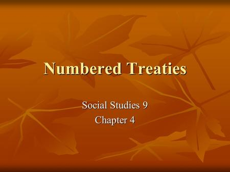 Numbered Treaties Social Studies 9 Chapter 4. What are numbered treaties? The beginning of the numbered treaties are in the Royal Proclamation of 1763.