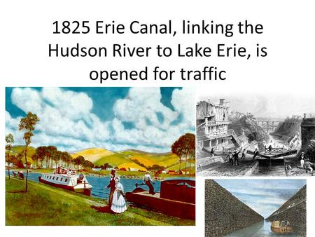 1825 Erie Canal, linking the Hudson River to Lake Erie, is opened for traffic.