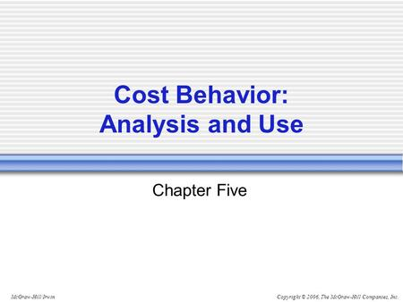 Copyright © 2006, The McGraw-Hill Companies, Inc.McGraw-Hill/Irwin Chapter Five Cost Behavior: Analysis and Use.