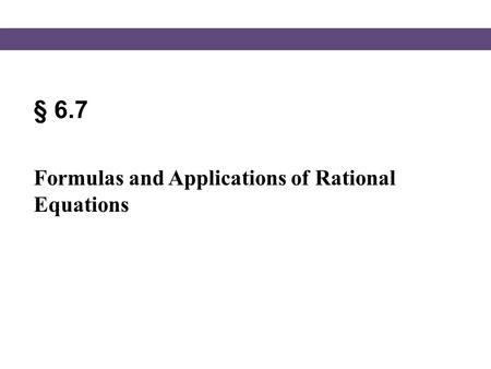 § 6.7 Formulas and Applications of Rational Equations.