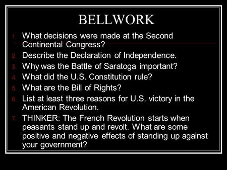 BELLWORK 1. What decisions were made at the Second Continental Congress? 2. Describe the Declaration of Independence. 3. Why was the Battle of Saratoga.