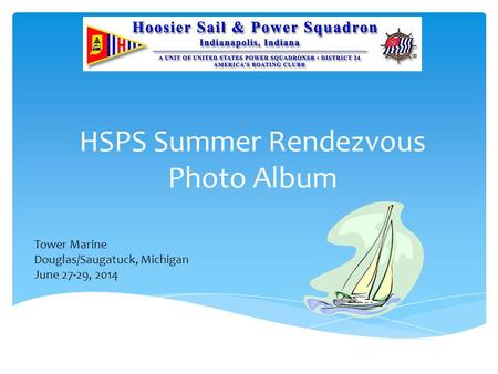 HSPS Summer Rendezvous Photo Album Tower Marine Douglas/Saugatuck, Michigan June 27-29, 2014.