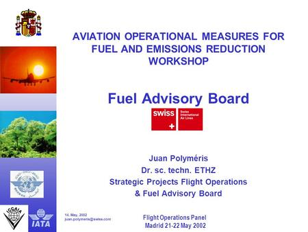 14. May, 2002 Flight Operations Panel Madrid 21-22 May 2002 AVIATION OPERATIONAL MEASURES FOR FUEL AND EMISSIONS REDUCTION WORKSHOP.