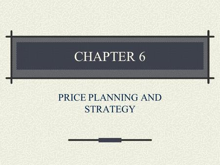 CHAPTER 6 PRICE PLANNING AND STRATEGY. Important Topics of This Chapter Pricing in Business-to-Business Market Major Factors Influencing Pricing Strategy.