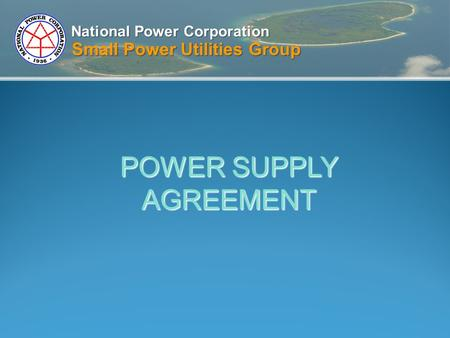 National Power Corporation Small Power Utilities Group POWER SUPPLY AGREEMENT.