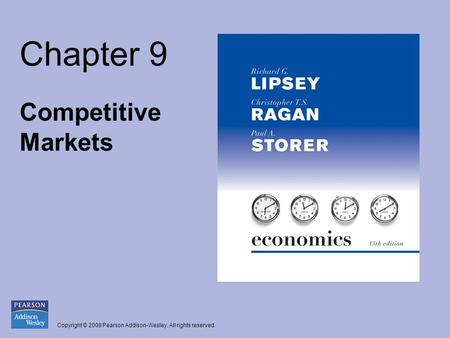 Copyright © 2008 Pearson Addison-Wesley. All rights reserved. Chapter 9 Competitive Markets.
