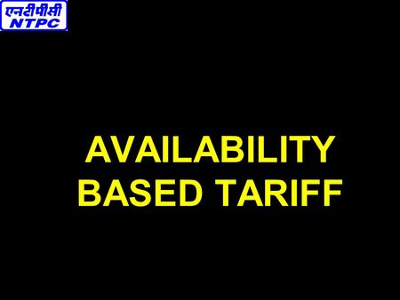 AVAILABILITY BASED TARIFF. HIGHLIGHTS OF CERC ORDER DATED 4.1.2000 ON ABT 1. ORDER APPLICABLE TO J&K ALSO. 4. ABT WAS TO BE IMPLEMENTED IN ALL THE REGIONS.