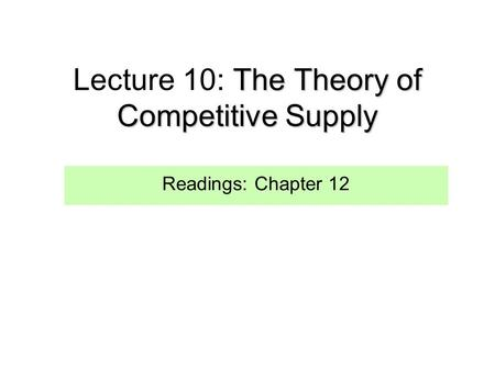 Lecture 10: The Theory of Competitive Supply