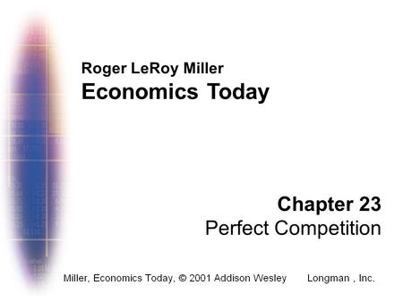 Roger LeRoy Miller Economics Today Chapter 23 Perfect Competition.