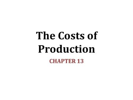 The Costs of Production CHAPTER 13. In this chapter, look for the answers to these questions: What is a production function? What is marginal product?