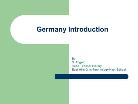 Germany Introduction By S. Angelo Head Teacher History