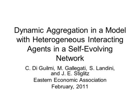 Dynamic Aggregation in a Model with Heterogeneous Interacting Agents in a Self-Evolving Network C. Di Guilmi, M. Gallegati, S. Landini, and J. E. Stiglitz.