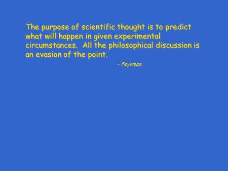 The purpose of scientific thought is to predict what will happen in given experimental circumstances. All the philosophical discussion is an evasion of.