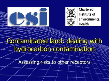 Contaminated land: dealing with hydrocarbon contamination Assessing risks to other receptors.